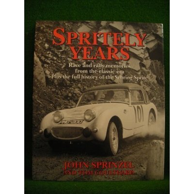 Spritely Years: Race and Rally Memories from the Classic Era Plus the Full History of the Sebring Sprite