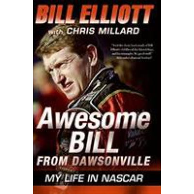 Awesome Bill from Dawsonville : My Life in NASCAR by Bill Elliott; Chris Millard