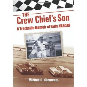 The Crew Chief's Son: A Trackside Memoir of Early NASCAR