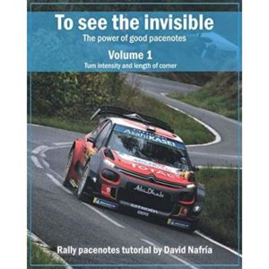 To see the invisible. Volume 1: Turn intensity and length of corner: The power of good pacenotes. Rally pacenotes tutorial by David Nafría