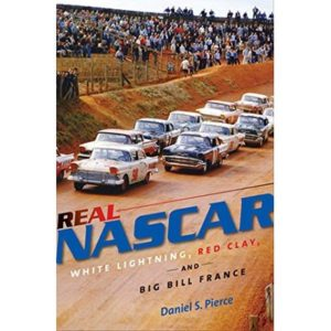 Real NASCAR: White Lightning, Red Clay, and Big Bill France by Pierce, Daniel S