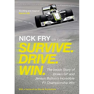 Survive. Drive. Win.: The Inside Story of Brawn GP and Jenson Bu… by Fry, Nick