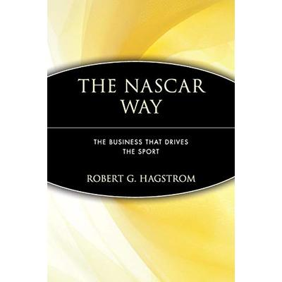 The NASCAR Way : The Business That Drives the Sport by Hagstrom, Robert G., Jr.