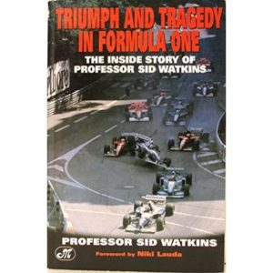 LIFE AT LIMIT: TRIUMPH AND TRAGEDY IN FORMULA ONE By Sid Watkins