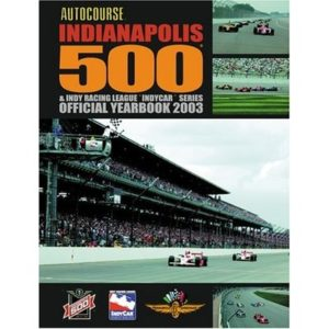Autocourse Indianapolis 500 & Indy Racing League Indycar Series Official Yearbook 2003 (Autocourse Indianapolis 500 Official Yearbook)