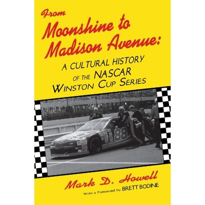 From Moonshine to Madison Avenue: A Cultural History of the N.A.S.C.A.R. Winston Cup Series