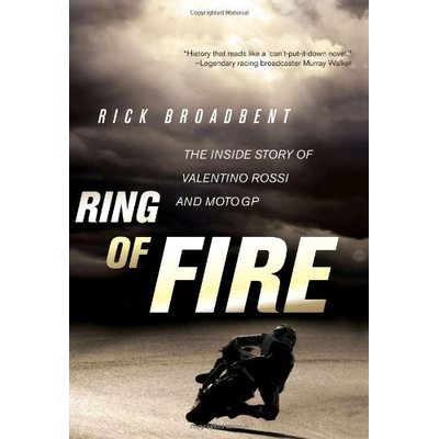 Ring of Fire : The Inside Story of Valentino Rossi and MotoGP by Broadbent, Rick