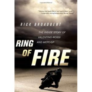 Ring of Fire: The Inside Story of Valentino Rossi and MotoGP by Broadbent, Rick