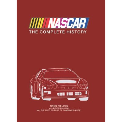 Nascar: The Complete History by Greg Fielden, Bryan Hallman, Auto Editors of Consumer Guide (2009) Hardcover